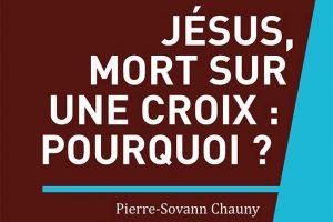 """"""" Jésus, mort sur une croix : pourquoi ? """""""