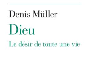 Dieu le désir de toute une vie de Denis Müller