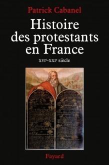 « Histoire des protestants en France. XVIe-XXIe siècle » de Patrick Cabanel
