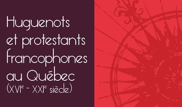 Huguenots et protestants francophones au Québec (XVIe-XXIe siècle)
