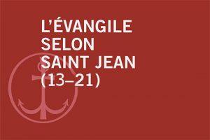 L'évangile selon saint Jean (13-21)