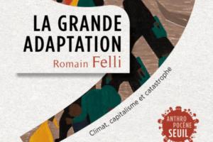LA GRANDE ADAPTATION de Romain Felli