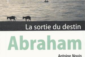 Abraham, la sortie du destin de Nouis Antoine