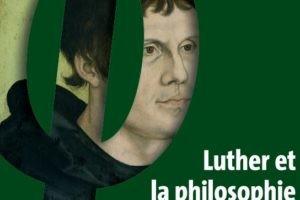Luther et la philosophie : je t'aime... moi non plus