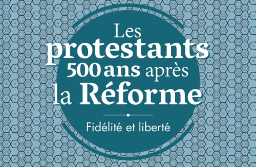 Les protestants 500 ans après la Réforme - Fidelité et libérté