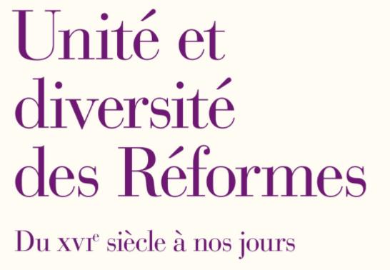 Unité et diversité des Réformes : du XVIe siècle à nos jours
