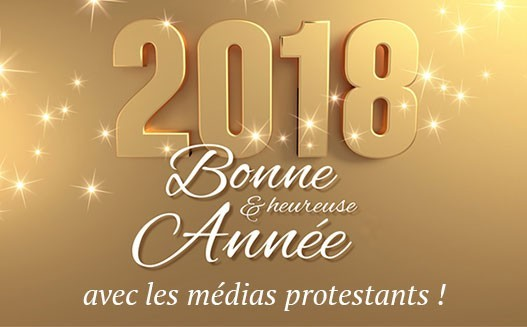 Bonne année 2018 avec les médias protestants !