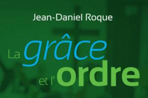 La grâce et l'ordre. Le régime presbytérien synodal Roque Jean-Daniel
