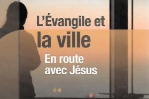 L'Evangile et la ville, dans les pas de Jésus