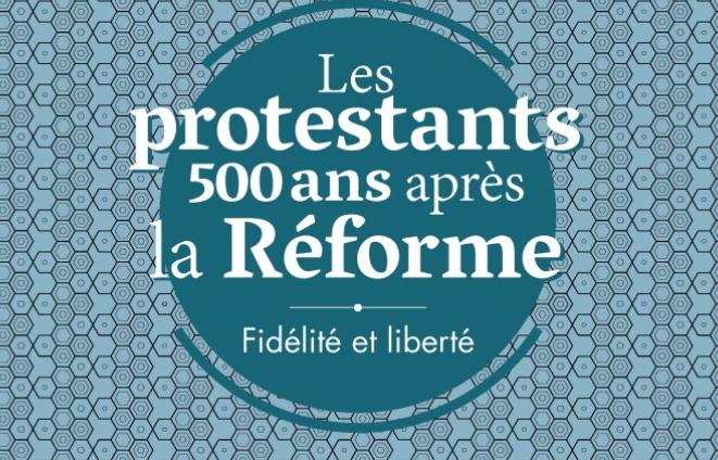 Les Protestants, 500 ans après la Réforme