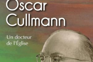 Oscar Cullmann. Un docteur de l'Eglise