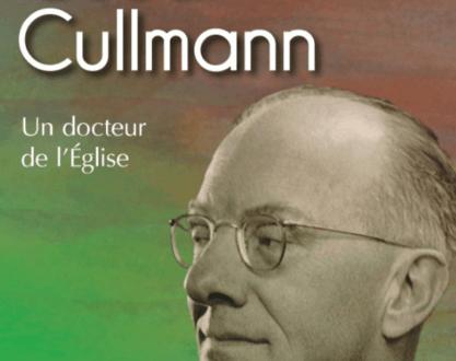 Oscar Cullmann, un docteur de l'Eglise