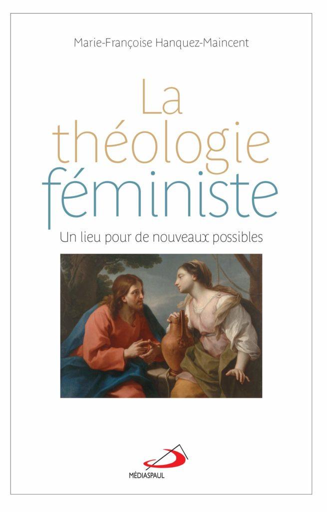Pour comprendre La théologie féministe de Marie-Françoise Hanquez-Maincent