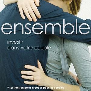 Ensemble : investir dans votre couple 9 sessions en petits groupes pour les couples