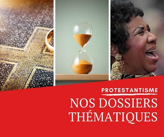 Les dossiers thématiques de Regards protestants
