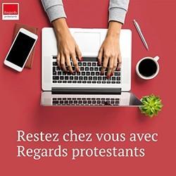 Restez chez vous avec Regards protestants