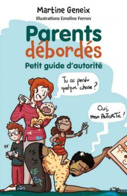 Parents débordés petit guide d'autorité par Martine Geneix